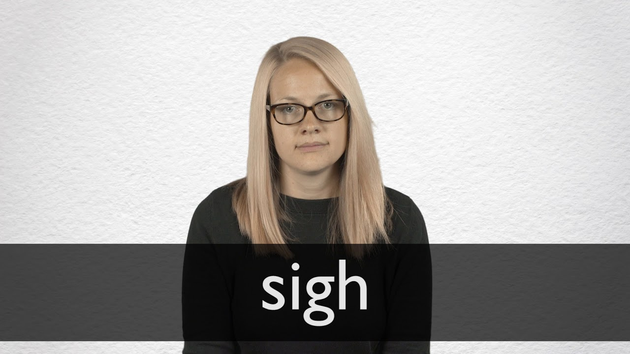 Sigh definition and meaning | Collins English Dictionary