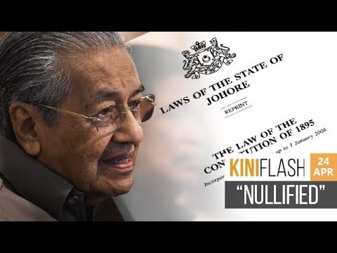 Dr Mahathir: Johor constitution nullified | KiniFlash - 24 Apr