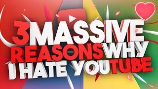 3 MASSIVE Reasons Why I Hate YouTube thumbnail