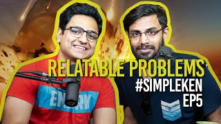 Simple Ken Podcast | EP 4 - Relatable Problems Feat. Biswa Kalyan Rath