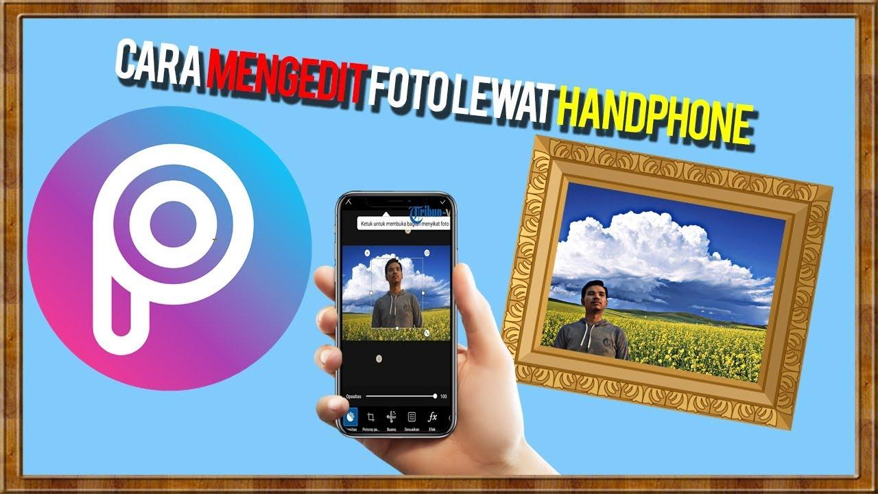 Cara Mengedit Foto Lewat Handphone Menggunakan Aplikasi Picsart Youtube