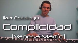 Vanesa Martín - Complicidad  (Piano Cover) | Iker Estalayo