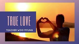 'True Love' From The Living Eternal World By Teacher Woo Myung