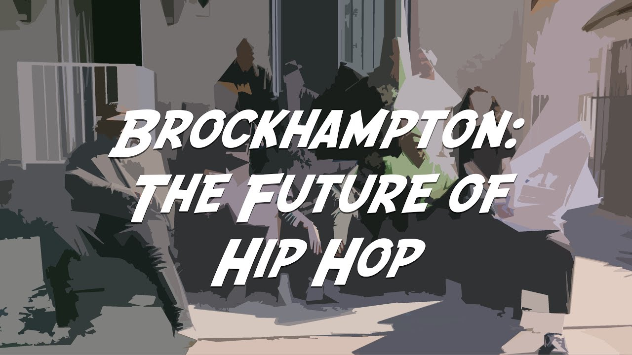 brockhampton the future of hip hop video essay  brockhampton the future of hip hop video essay