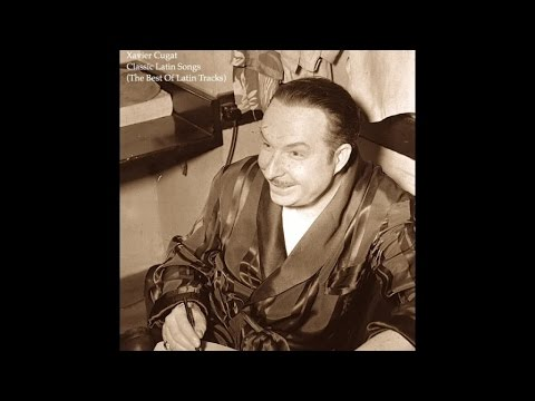Xavier Cugat - Classic Latin Songs (The Best Of Latin Tracks