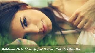 RAM amp Chris Metcalfe. feat Natalie Gioia - Dot Give Up (Album Mix)