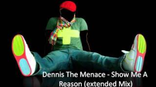Dennis The Menace - Show Me A Reason (extended Mix)