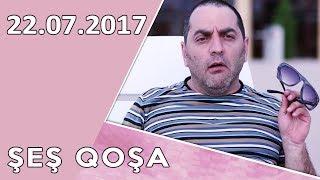 Şeş Qoşa - 22.07.2017