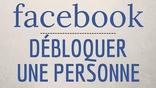 DEBLOQUER PERSONNE Facebook, comment débloquer une personne sur Facebook
