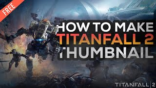 Titanfall 2 Thumbnail Design!