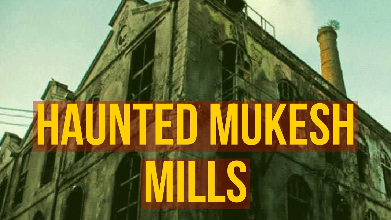 mukesh mills most haunted place in India