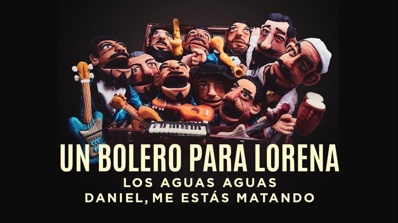 Los Aguas Aguas Ft. Daniel, me estás matando - Un bolero para Lorena (Video oficial).