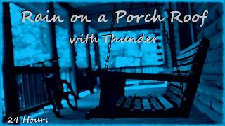24 Hours - Rain on a Porch Roof with distant thunder   -  Sounds for sleep and relaxation