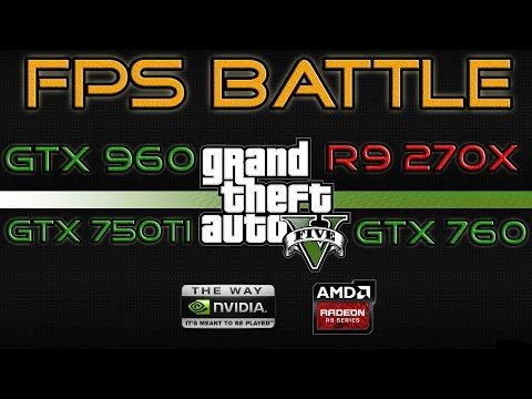 FPS BATTLE - GTA 5 - GTX 750ti vs GTX 760 vs GTX 960 vs R9 270X [1080p Benchmark]