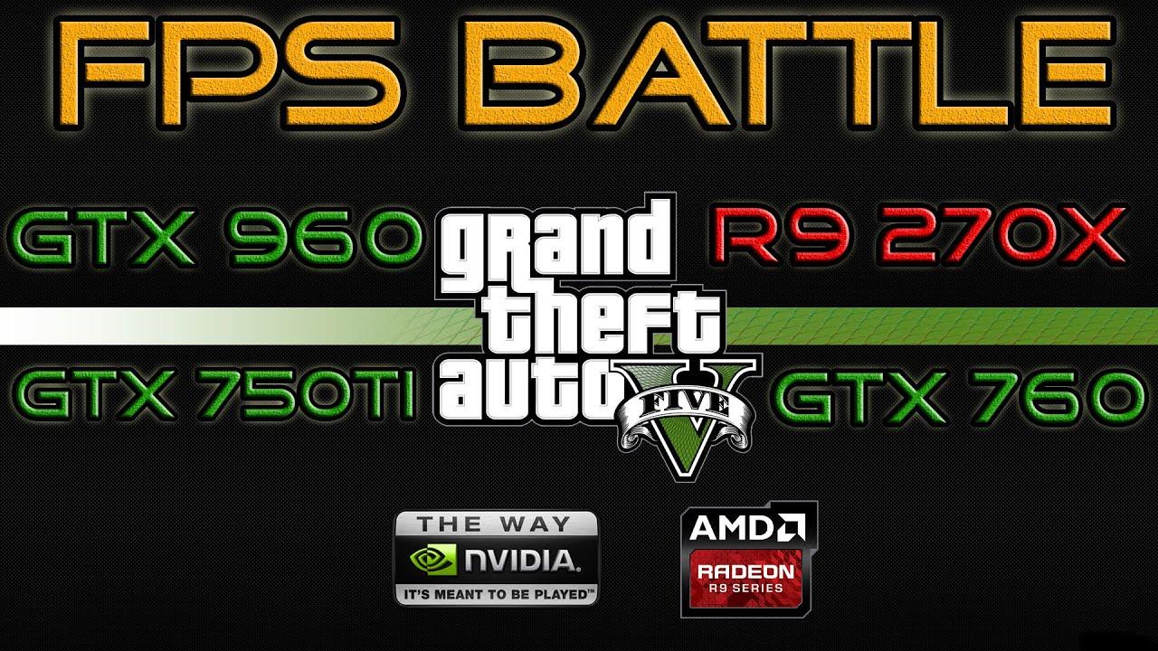Fps Battle Gta 5 Gtx 750ti Vs 760 960 R9 270x Ti 1080p Benchmark Youtube