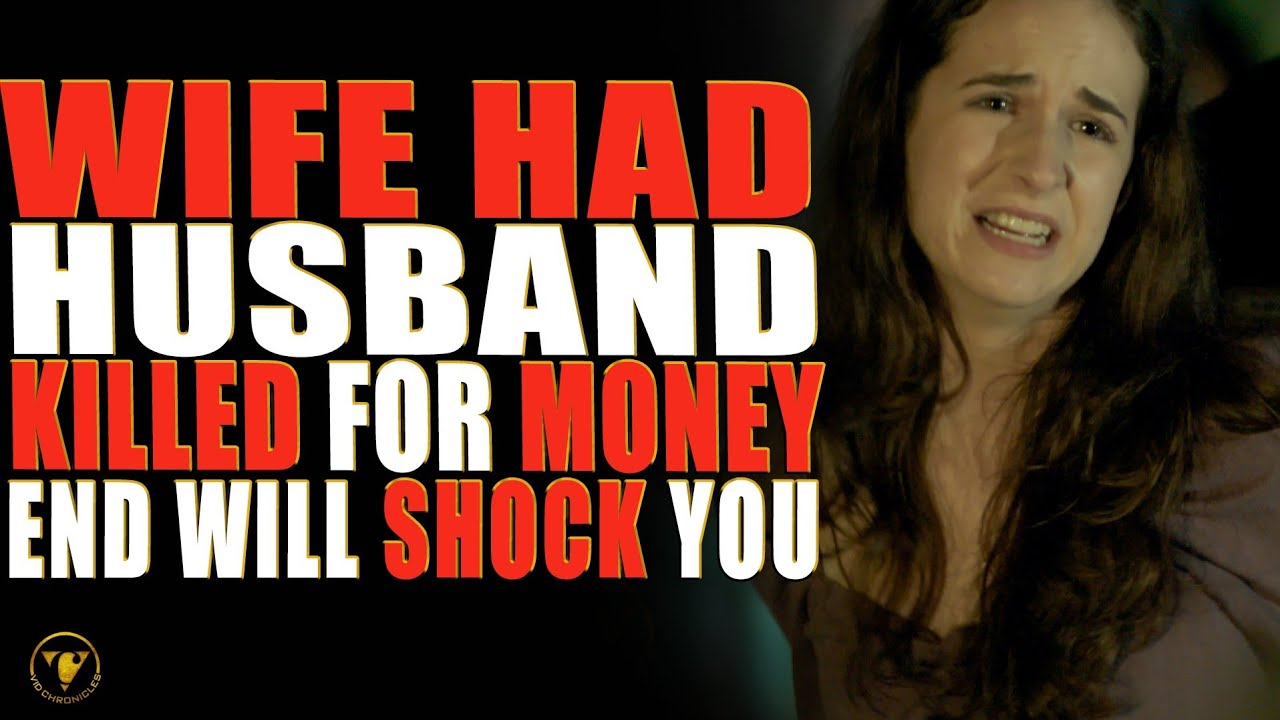 Wife Had Her Husband Killed For Money, End Will Surprise You.