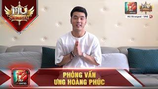 MU Strongest VNG: Phỏng vấn Tay Chơi Bố Già Ưng Hoàng Phúc