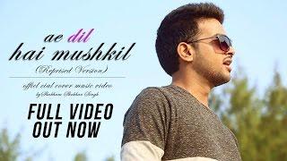 Ae Dil Hai Mushkilreprise Cover  Arijit Singh  Pritam  Shubham Shekhar Singh