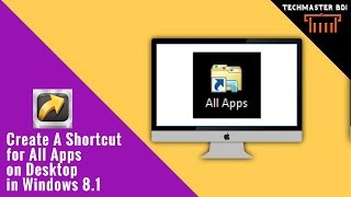 Create A Shortcut for All Apps on Desktop in Windows 8.1 TechMaster BD1