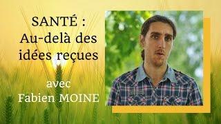 """""""Santé : au-delà des idées reçues"""" avec Fabien MOINE"""