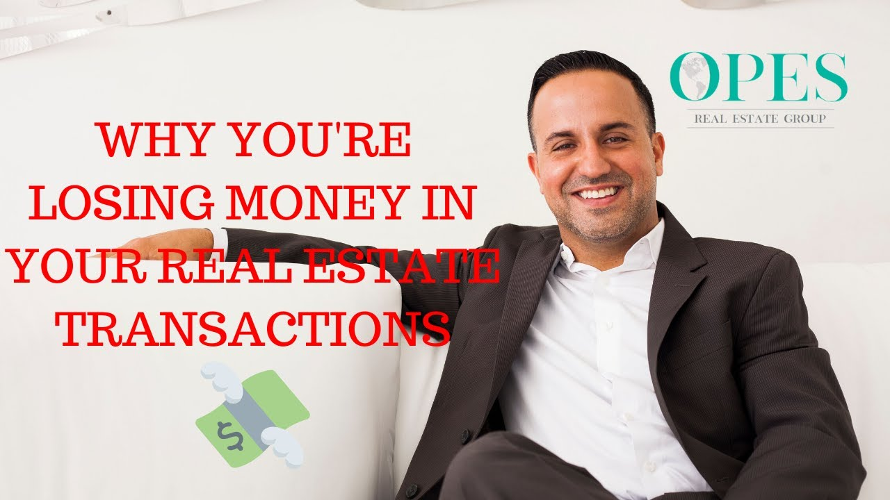 Why You're Losing Money On Your Real Estate Transaction!