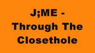 J;ME - Through The Closethole (2008 Hard House Mix)