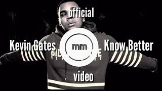 Kevin Gates - Know better (original music video )