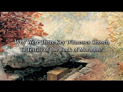 Why Were Three Key Witnesses Chosen to Testify of the Book of Mormon? Knowhy #267