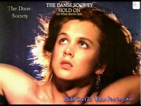 THE DANSE SOCIETY - HOLD ON (TO WHAT YOU'VE GOT) [1986] Yko
