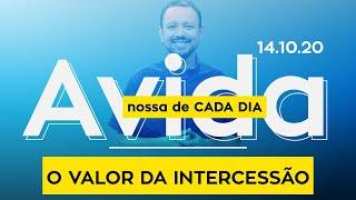O VALOR DA INTERCESSÃO - A vida nossa de cada dia - 14/10/20