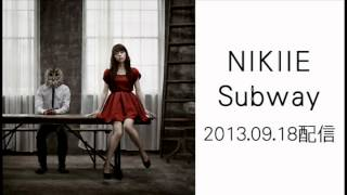 http://nikiie.com/ NIKIIE 配信 Single「Subway」 2013.09.18 release.