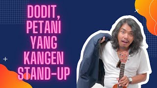 Dodit, Petani Yang Kangen Stand-Up