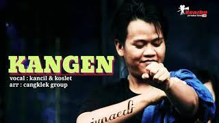 Download KANGEN - KANCIL & KOSLET - SINGGLE TERBARU 2020 ORIGINAL