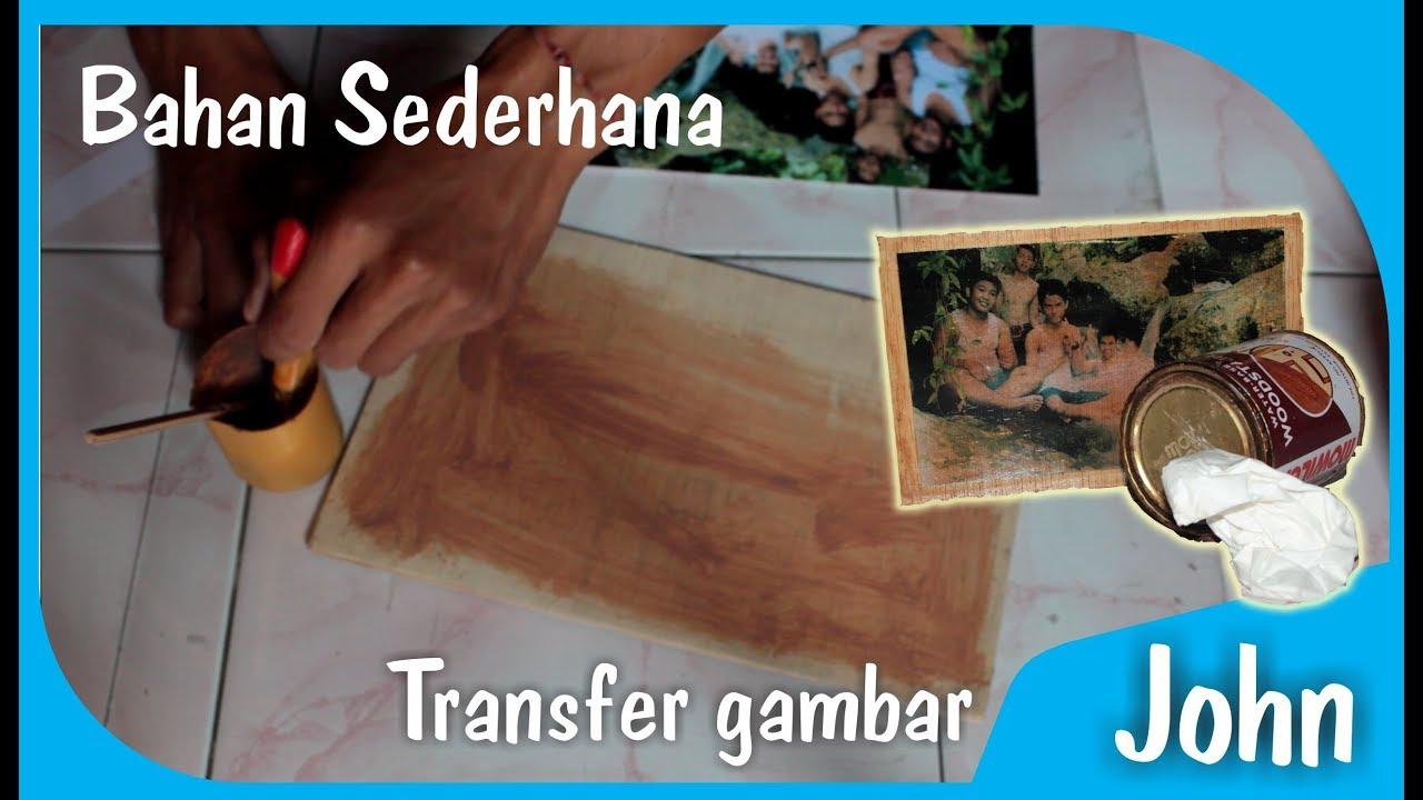 Transfer Foto Ke Kayu Dengan Bahan Sederhana Dan Mudah Didapat Easy Diy Photo Transfer Youtube