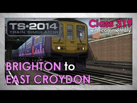 Class 319: Brighton to East Croydon   Train Simulator 2014 Lets Play [Commentary]