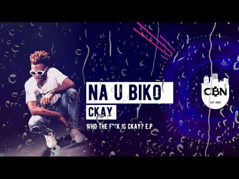 CKAY - NA U BIKO OFFICIAL AUDIO | WHO THE F*CK IS CKAY EP