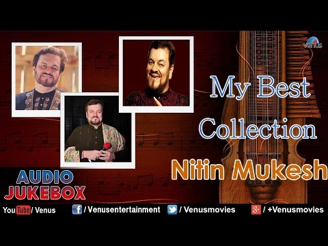 My Best Collection : Nitin Mukesh ~ Bollywood Hits || Audio Jukebox