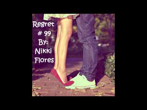 Regret # 99 ~ Nikki Flores` ~ With Lyrics.