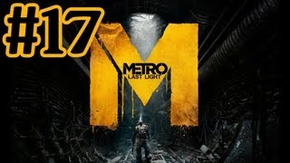 Metro Last Light Walkthrough Part 17 With Commentary - PC Gameplay 1080P