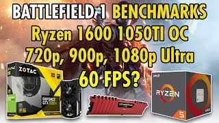 Ryzen 5 1600 with 1050 ti OC Battlefiled 1 Benchmarks on 720p,900p,1080p on Ultra