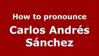 How to pronounce Carlos Andrés Sánchez (Spanish/Argentina) - PronounceNames.com