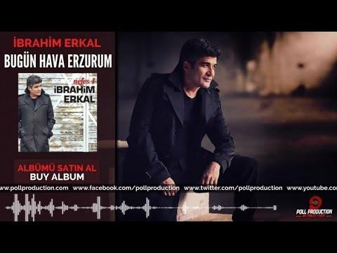 İbrahim Erkal - Bugün Hava Erzurum