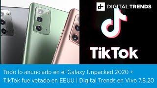 Todo lo anunciado en el Galaxy Unpacked + TikTok fue vetado en EEUU    DT En Vivo 07.8.20