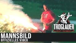 TROGLAUER - MANNSBILD (Offizielles Video)
