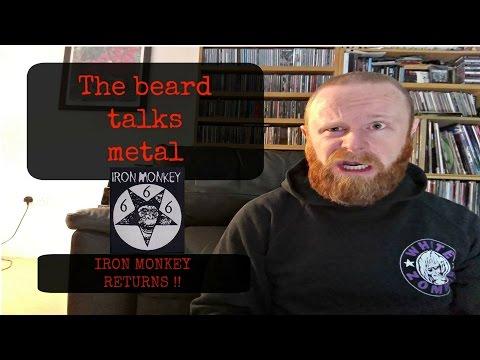 IRON MONKEY RETURNS !!   The Beard Talks Metal