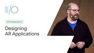 Designing AR Applications (Google I/O'19)