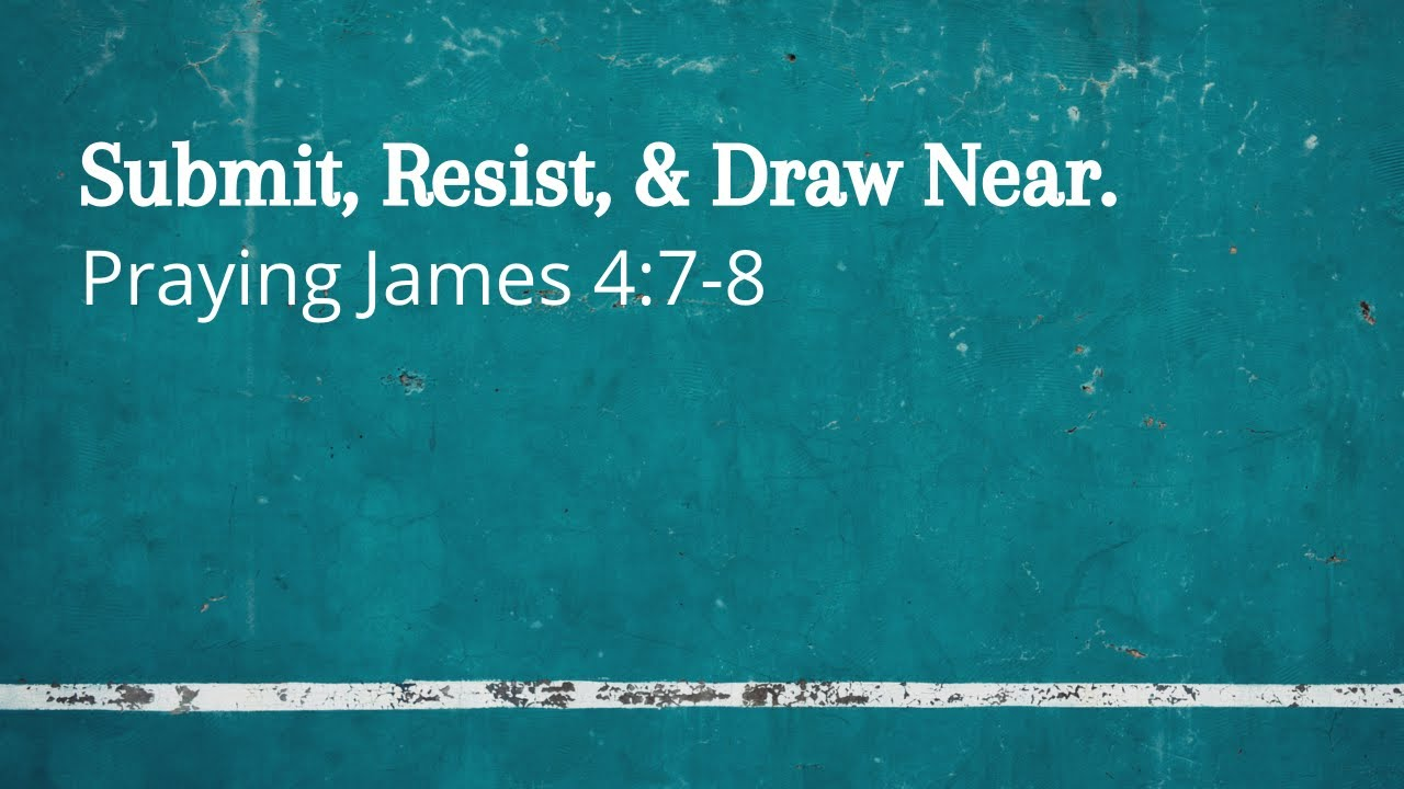 Submit, Resist, and Draw Near