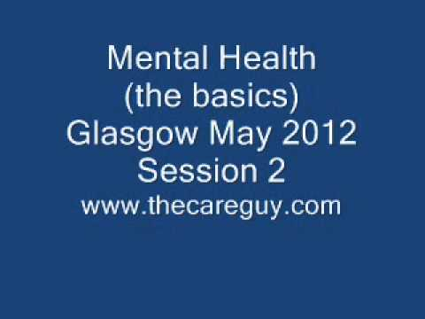 Mental health (the basics) session 2 Glasgow 2012.