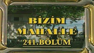 Bizim Mahalle - 241. Bölüm
