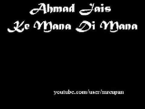 Ahmad Jais - Ke Mana Di Mana